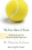 bokomslag The Inner Game of Tennis: The Classic Guide to the Mental Side of Peak Performance