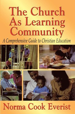 bokomslag The Church as a Learning Community: A Comprehensive Guide to Christian Education