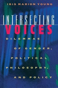 bokomslag Intersecting Voices: Dilemmas of Gender, Political Philosophy, and Policy