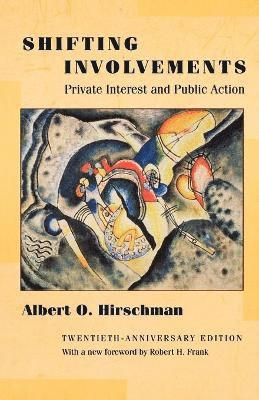 Shifting Involvements: Private Interest and Public Action (Twentieth-Anniversary Edition) 1