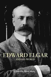 bokomslag Edward Elgar and His World
