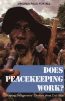 bokomslag Does Peacekeeping Work?: Shaping Belligerents' Choices after Civil War