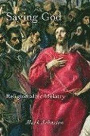 bokomslag Saving god : religion after idolatry