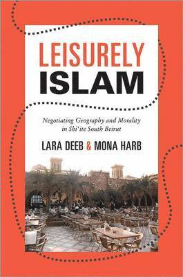 bokomslag Leisurely Islam: Negotiating Geography and Morality in Shi'ite South Beirut