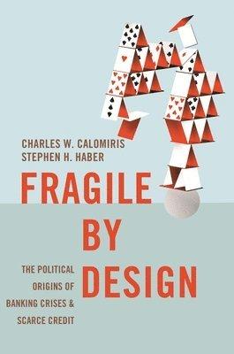 bokomslag Fragile by Design: The Political Origins of Banking Crises and Scarce Credit