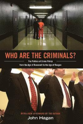 bokomslag Who Are the Criminals?: The Politics of Crime Policy from the Age of Roosevelt to the Age of Reagan