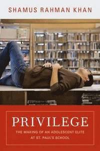 bokomslag Privilege: The Making of an Adolescent Elite at St. Paul's School