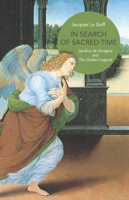 bokomslag In Search of Sacred Time: Jacobus de Voragine and the Golden Legend