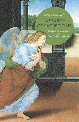 bokomslag In Search of Sacred Time: Jacobus de Voragine and the Golden Legend