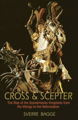 bokomslag Cross & Scepter: The Rise of the Scandinavian Kingdoms from the Vikings to the Reformation