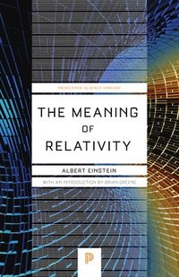 bokomslag The Meaning of Relativity: Including the Relativistic Theory of the Non-Symmetric Field (Fifth Edition)