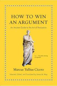 bokomslag How to win an argument - an ancient guide to the art of persuasion