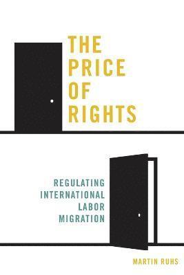 bokomslag The Price of Rights: Regulating International Labor Migration