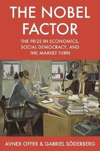 bokomslag Nobel factor - the prize in economics, social democracy, and the market tur