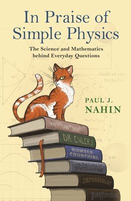 bokomslag In Praise of Simple Physics: The Science and Mathematics Behind Everyday Questions