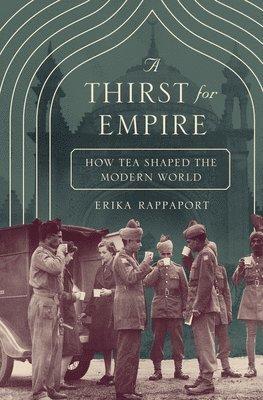 bokomslag Thirst for empire - how tea shaped the modern world
