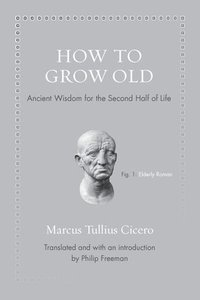 bokomslag How to grow old - ancient wisdom for the second half of life
