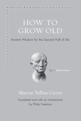 How to grow old - ancient wisdom for the second half of life