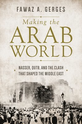 bokomslag Making the Arab World: Nasser, Qutb, and the Clash That Shaped the Middle East