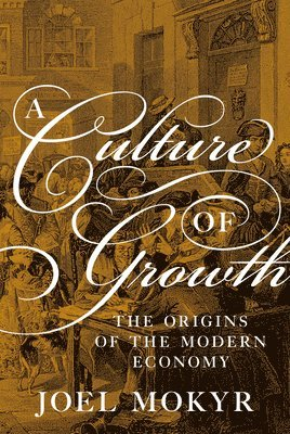 Culture of growth - the origins of the modern economy