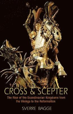 bokomslag Cross and scepter - the rise of the scandinavian kingdoms from the vikings