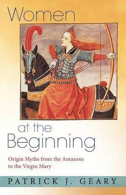 bokomslag Women at the beginning - origin myths from the amazons to the virgin mary