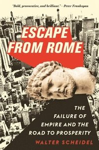 bokomslag Escape from Rome: The Failure of Empire and the Road to Prosperity