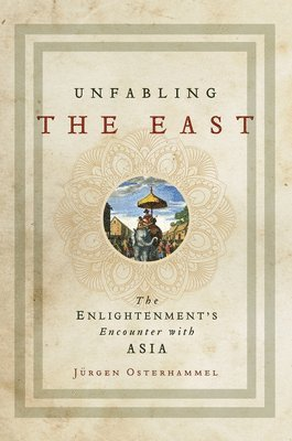 bokomslag Unfabling the East: The Enlightenment`s Encounter with Asia