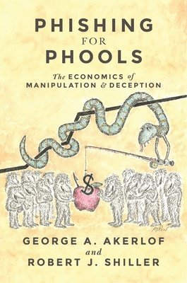 bokomslag Phishing for phools - the economics of manipulation and deception