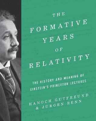 bokomslag The Formative Years of Relativity: The History and Meaning of Einstein's Princeton Lectures