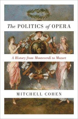 bokomslag Politics of opera - a history from monteverdi to mozart