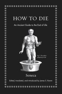 bokomslag How to Die: An Ancient Guide to the End of Life