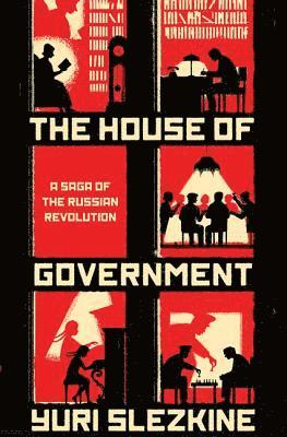 bokomslag The House of Government: A Saga of the Russian Revolution