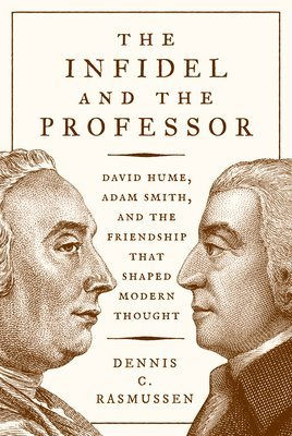 bokomslag The Infidel and the Professor: David Hume, Adam Smith, and the Friendship That Shaped Modern Thought