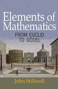 bokomslag Elements of Mathematics: From Euclid to Godel