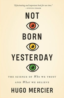 bokomslag Not Born Yesterday: The Science of Who We Trust and What We Believe