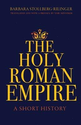 bokomslag The Holy Roman Empire: A Short History
