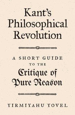 bokomslag Kant's Philosophical Revolution: A Short Guide to the Critique of Pure Reason