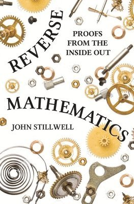 bokomslag Reverse Mathematics: Proofs from the Inside Out