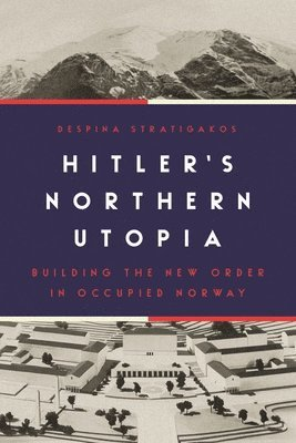 bokomslag Hitler's Northern Utopia: Building the New Order in Occupied Norway