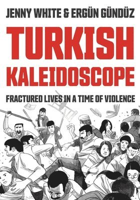Turkish Kaleidoscope: Fractured Lives in a Time of Violence 1