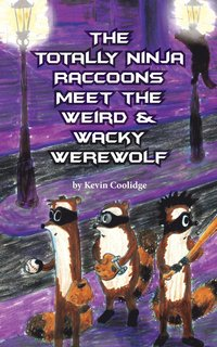 bokomslag The Totally Ninja Raccoons Meet the Weird &; Wacky Werewolf