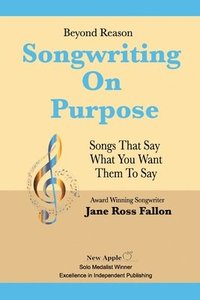 bokomslag Beyond Reason: Songwriting On Purpose: A guide to using classical rhetoric to write songs that say what you want them to say.
