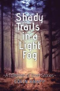 bokomslag Shady Trails in a Light Fog: A Collection of Short Stories