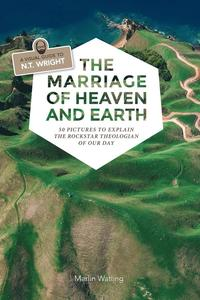 bokomslag The Marriage of Heaven and Earth - a Visual Guide to N.T. Wright
