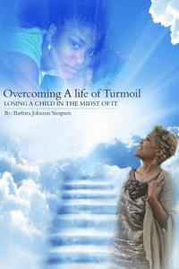 bokomslag Overcoming A Life Of Turmoil: Losing A Child In The Midst of It
