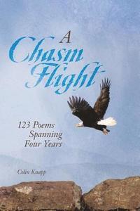bokomslag A Chasm Flight: 123 Poems Spanning Four Years