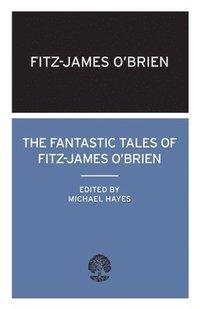 bokomslag The Fantastic Tales of Fitz-James O'Brien