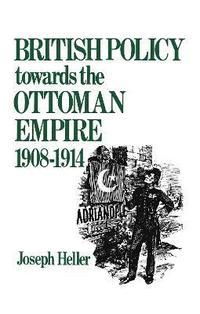 bokomslag British Policy Towards the Ottoman Empire 1908-1914