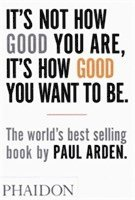 Its not how good you are, its how good you want to be - the worlds best-sel